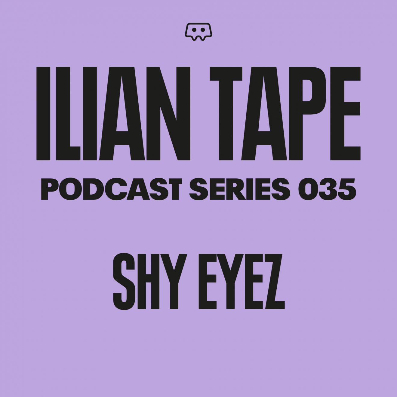 Ilian Tape Podcast Series 035